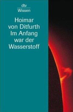 Im Anfang war der Wasserstoff - Ditfurth, Hoimar von