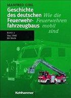 Von 1940 bis heute / Geschichte des deutschen Feuerwehrfahrzeugbaus Bd.2 - Gihl, Manfred