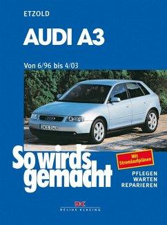 So wirds gemacht. Audi A3. Von 6/96 bis 4/03 - Etzold, Rüdiger