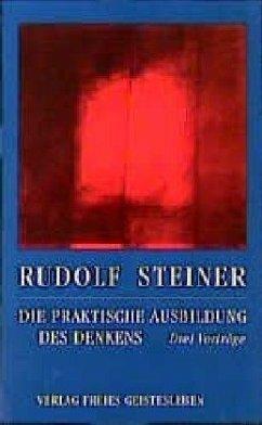 Die praktische Ausbildung des Denkens - Steiner, Rudolf