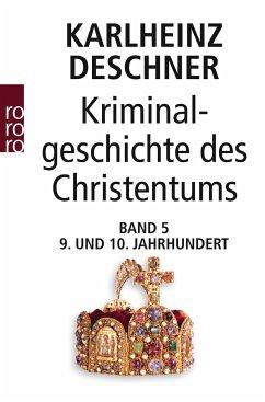 Kriminalgeschichte des Christentums 5. Neuntes und Zehntes Jahrhundert - Deschner, Karlheinz