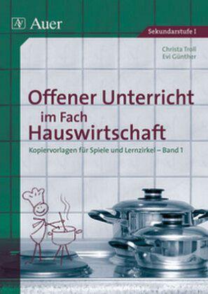 Offener Unterricht im Fach Hauswirtschaft Bd.1 - Troll, Christa; Günther, Evi