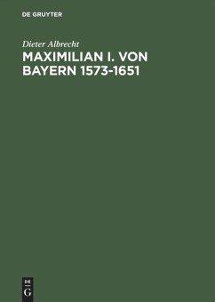 Maximilian I. von Bayern. 1573 - 1651 - Albrecht, Dieter
