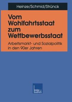 Vom Wohlfahrtsstaat zum Wettbewerbsstaat - Heinze, Rolf G.; Schmid, Josef; Strünck, Christoph