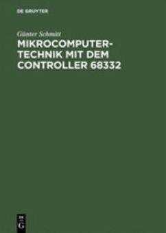Mikrocomputertechnik mit dem Controller 68332 - Schmitt, Günter