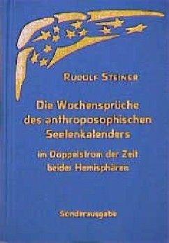 Die Wochensprüche des anthroposophischen Seelenkalenders im Doppelstrom der Zeit beider Hemisphären - Steiner, Rudolf