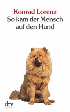 So kam der Mensch auf den Hund - Lorenz, Konrad