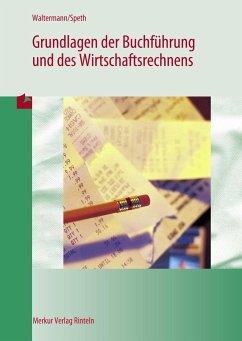 Grundlagen der Buchführung und des Wirtschaftsrechnens - Waltermann, Aloys;Speth, Hermann;Beck, Theo
