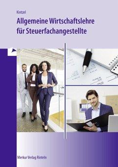 Allgemeine Wirtschaftslehre für Steuerfachangestellte - Kintzel, Reinhard