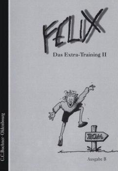 Felix Ausgabe B 2. Das Extra-Training - Haslbeck, Franz; Nickel, Rainer; Quack, Helmut