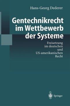 Gentechnikrecht im Wettbewerb der Systeme - Dederer, Hans-Georg