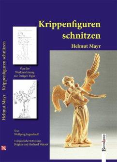 Krippenfiguren schnitzen - Mayr, Helmut