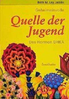 Geheimnisvolle Quelle der Jugend. Das Hormon DHEA - Jacobs, Beth M. Ley