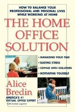 The Home Office Solution: How to Balance Your Professional and Personal Lives While Working at Home - Bredin, Alice; Lagatree, Kirsten M.; Bredin