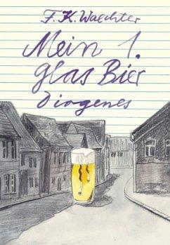 Mein erstes Glas Bier - Waechter, Friedrich K.