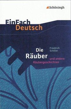 Die Räuber: Ein Schauspiel und andere Räubergeschichten. EinFach Deutsch Textausgaben - Schiller, Friedrich