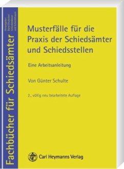 Musterfälle für die Praxis der Schiedsämter und Schiedsstellen - Schulte, Günter