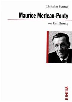 Maurice Merleau-Ponty zur Einführung - Bermes, Christian