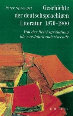 Geschichte der deutschsprachigen Literatur 1870-1900 / Geschichte der deutschen Literatur von den Anfängen bis zur Gegenwart Bd.9/1 - Sprengel, Peter