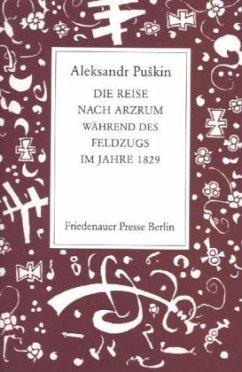 Die Reise nach Arzrum während des Feldzugs im Jahre 1829 - Puschkin, Alexander S.