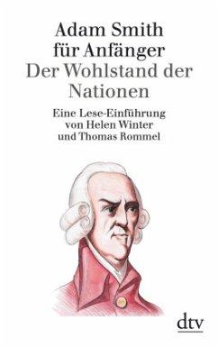 Adam Smith für Anfänger. Der Wohlstand der Nationen - Winter, Helen; Rommel, Thomas