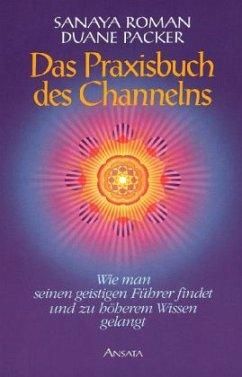 Das Praxisbuch des Channelns - Roman, Sanaya; Packer, Duane