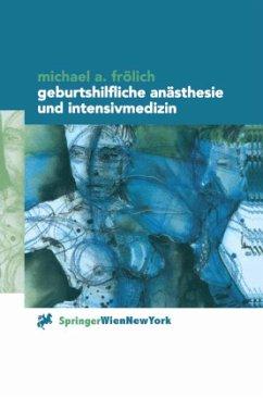 Geburtshilfliche Anästhesie und Intensivmedizin - Frölich, Michael A.