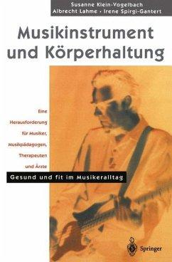 Musikinstrument und Körperhaltung - Klein-Vogelbach, Susanne; Lahme, Albrecht; Spirgi-Gantert, Irene