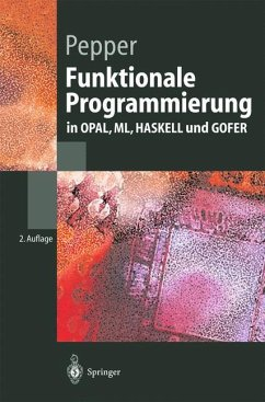 Funktionale Programmierung in OPAL, ML, HASKELL und GOFER - Pepper, Peter