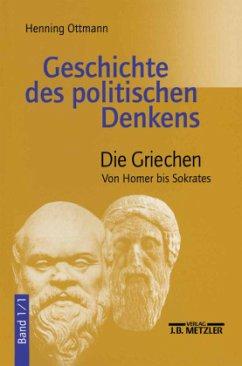Geschichte des politische Denkens 1/1. Die Griechen - Ottmann, Henning