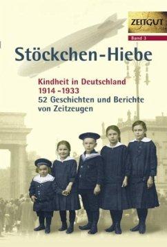 Stöckchen-Hiebe. Kindheit in Deutschland 1914-1933