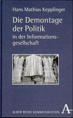 Die Demontage der Politik in der Informationsgesellschaft - Kepplinger, Hans M.