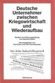 Deutsche Unternehmer zwischen Kriegswirtschaft und Wiederaufbau