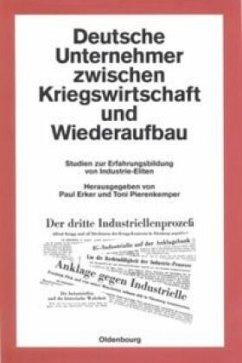 Deutsche Unternehmer zwischen Kriegswirtschaft und Wiederaufbau - Erker, Paul / Pierenkemper, Toni (Hgg.)