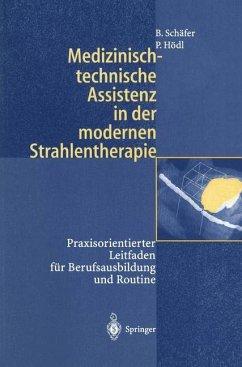 Medizinisch-technische Assistenz in der modernen Strahlentherapie - Schäfer, Birgit;Hödl, Peter