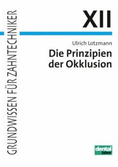 Die Prinzipien der Okklusion - Lotzmann, Ulrich
