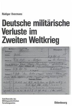 Deutsche militärische Verluste im Zweiten Weltkrieg - Overmans, Rüdiger