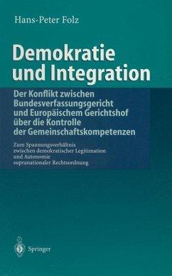 Demokratie und Integration: Der Konflikt zwischen Bundesverfassungsgericht und Europäischem Gerichtshof über die Kontrolle der Gemeinschaftskompetenzen - Folz, Hans-Peter