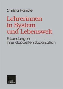 Lehrerinnen in System und Lebenswelt - Händle, Christa