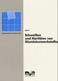 Schweißen und Hartlöten von Aluminiumwerkstoffen - Schoer, Heinz