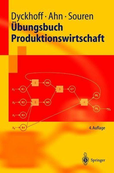Übungsbuch Produktionswirtschaft - Dyckhoff, Harald; Ahn, Heinz; Souren, Rainer