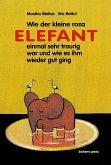 Wie der kleine rosa Elefant einmal sehr traurig war und wie es ihm wieder gut ging