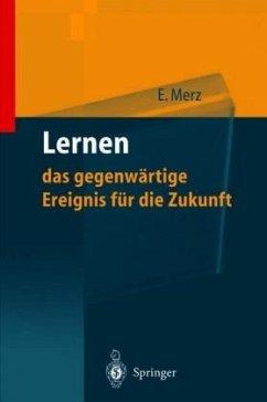 Lernen, das gegenwärtige Ereignis für die Zukunft - Merz, Eberhard