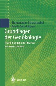 Grundlagen der Geoökologie - Blumenstein, Oswald / Schachtzabel, Hartmut / Barsch, Heiner / Bork, Hans-Rudolf / Küppers, Udo
