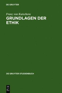 Grundlagen der Ethik - Kutschera, Franz von