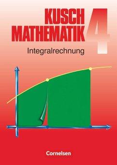 Kusch. Mathematik 4. Integralrechnung - Kusch, Lothar