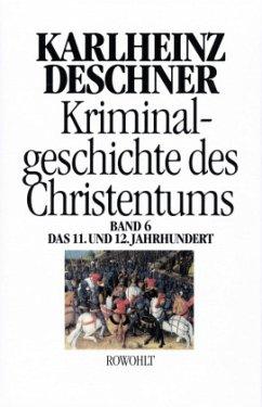 Kriminalgeschichte des Christentums - 11. und 12. Jahrhundert / Kriminalgeschichte des Christentums Bd.6, Bd.6 - Deschner, Karlheinz