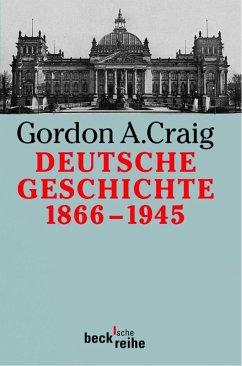 Deutsche Geschichte 1866 - 1945 - Craig, Gordon A.