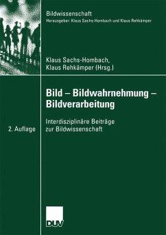 Bild - Bildwahrnehmung - Bildverarbeitung - Sachs-Hombach, Klaus / Rehkämper, Klaus (Hgg.)