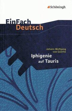 Iphigenie auf Tauris: Ein Schauspiel. EinFach Deutsch Textausgaben - Goethe, Johann Wolfgang von